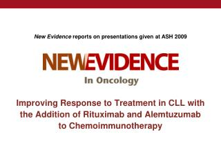 Improving Response to Treatment in CLL with  the Addition of Rituximab and Alemtuzumab  to Chemoimmunotherapy
