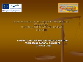 STANDEDUQUAL: STANDARDS OF THE QUALITY IN EDUCATION   COMENIUS MULTILATERAL PROJECT 2009