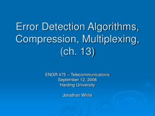 Error Detection Algorithms, Compression, Multiplexing, ch. 13