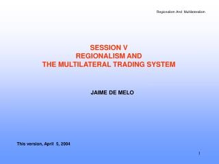 SESSION V REGIONALISM AND  THE MULTILATERAL TRADING SYSTEM