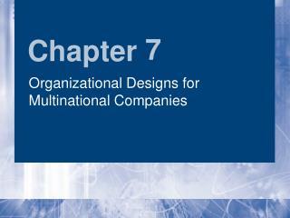 Organizational Designs for Multinational Companies