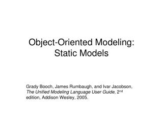 Object-Oriented Modeling:  Static Models