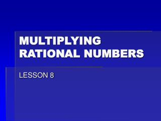 MULTIPLYING RATIONAL NUMBERS