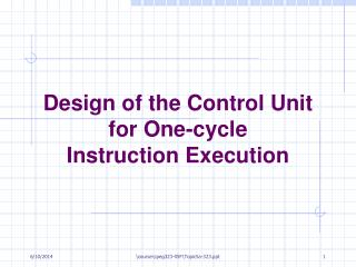 Design of the Control Unit for One-cycle  Instruction Execution