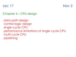 Lec 17                                                     Nov 2  Chapter 4   CPU design   data path design  control log