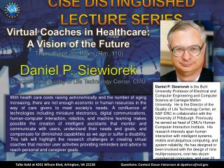 Virtual Coaches in Healthcare:  A Vision of the Future  Thurs, Sept 20, 10am Rm. 110  Daniel P. Siewiorek Director of th