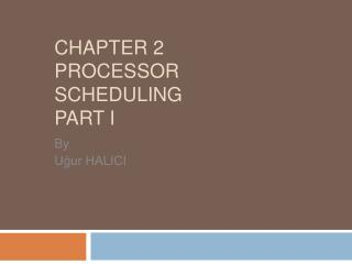 CHAPTER 2 PROCESSOR SCHEDULING PART I