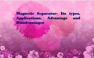 Magnetic Separator- Its types, Applications, Advantage and D