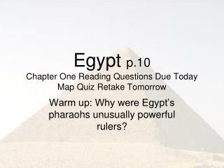 Egypt p.10 Chapter One Reading Questions Due Today Map Quiz Retake Tomorrow