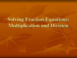 Solving Fraction Equations:  Multiplication and Division