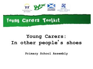 Young Carers: In other people s shoes  Primary School Assembly