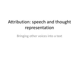 Attribution: speech and thought representation