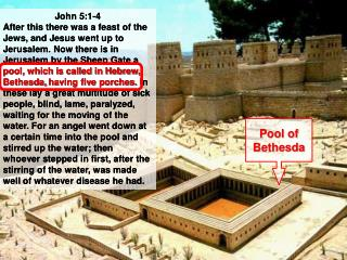 John 5:1-4 After this there was a feast of the Jews, and Jesus went up to Jerusalem. Now there is in Jerusalem by the Sh