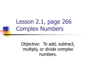 Lesson 2.1, page 266 Complex Numbers