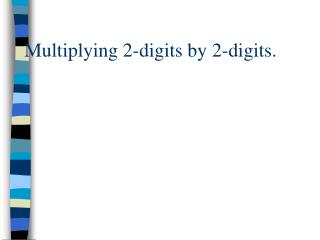 Multiplying 2-digits by 2-digits.