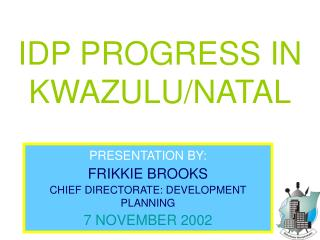 IDP PROGRESS IN KWAZULU