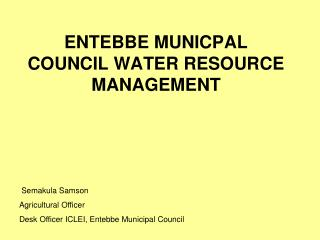 ENTEBBE MUNICPAL COUNCIL WATER RESOURCE MANAGEMENT