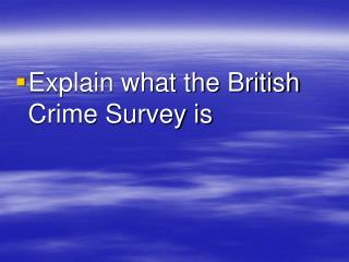 Explain what the British Crime Survey is
