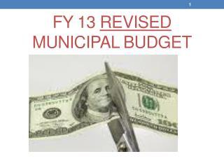 FY 13 REVISED  MUNICIPAL BUDGET