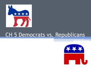 CH 5 Democrats vs. Republicans