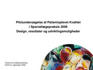 Pilotunders gelse af Patientoplevet Kvalitet  i Speciall gepraksis 2009  Design, resultater og udviklingsmuligheder
