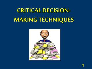 CRITICAL DECISION-MAKING TECHNIQUES