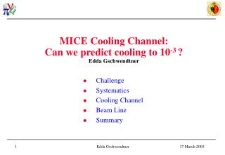 MICE Cooling Channel: Can we predict cooling to 10-3  Edda Gschwendtner