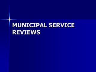 MUNICIPAL SERVICE REVIEWS