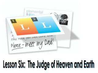 Lesson Six:  The Judge of Heaven and Earth