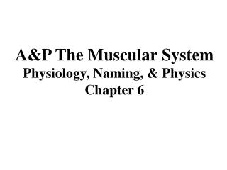 AP The Muscular System  Physiology, Naming,  Physics Chapter 6