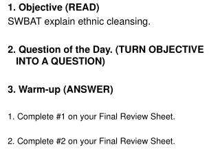 1. Objective READ SWBAT explain ethnic cleansing.   2. Question of the Day. TURN OBJECTIVE INTO A QUESTION    3. Warm-up