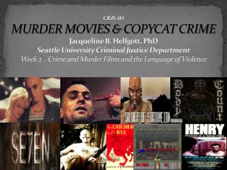 CRJS 481 MURDER MOVIES  COPYCAT CRIME Jacqueline B. Helfgott, PhD Seattle University Criminal Justice Department  Week 2