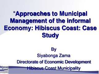 Approaches to Municipal Management of the informal Economy: Hibiscus Coast: Case Study