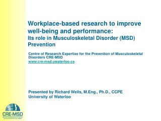 Workplace-based research to improve  well-being and performance:  Its role in Musculoskeletal Disorder MSD Prevention