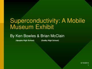 Superconductivity: A Mobile Museum Exhibit