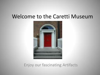 Welcome to the Caretti Museum
