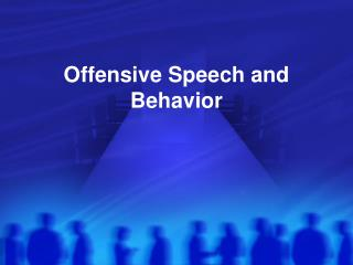 Offensive Speech and Behavior