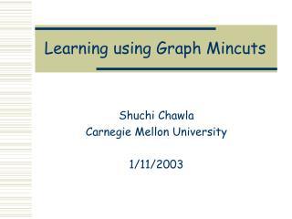 Learning using Graph Mincuts