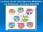 La teoria de les Intel lig ncies M ltiples i les WebQuest. Jornades WQ 2008
