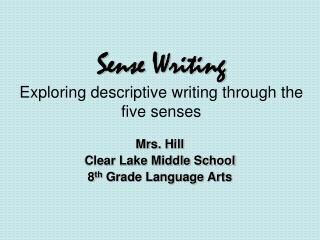 Sense Writing Exploring descriptive writing through the five senses