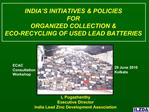 INDIA S INITIATIVES  POLICIES  FOR  ORGANIZED COLLECTION   ECO-RECYCLING OF USED LEAD BATTERIES