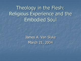 Theology in the Flesh: Religious Experience and the Embodied Soul