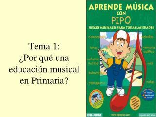 Tema 1:   Por qu  una educaci n musical en Primaria