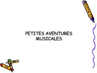 PETITES AVENTURES MUSICALES