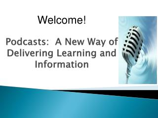 Podcasts:  A New Way of Delivering Learning and Information