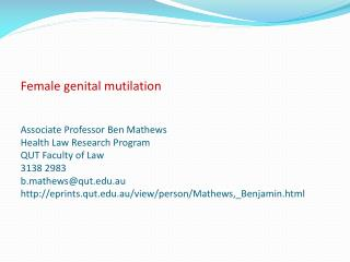 Female genital mutilation   Associate Professor Ben Mathews Health Law Research Program QUT Faculty of Law 3138 2983 b.m