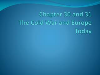Chapter 30 and 31 The Cold War and Europe Today
