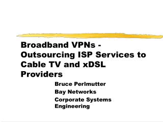 Broadband VPNs - Outsourcing ISP Services to Cable TV and xDSL Providers