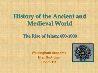 History of the Ancient and Medieval World  The Rise of Islam: 600-1000