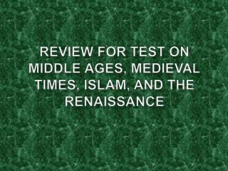 Review for Test on Middle Ages, Medieval Times, Islam, and the Renaissance